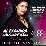 """""""Lumea visează"""": concert acustic, cu Alexandra Ungureanu & the dAdA"""
