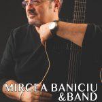 Mircea Baniciu & Band, în spectacol la București